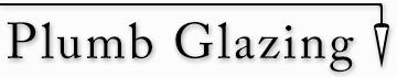 Plumb Glazing